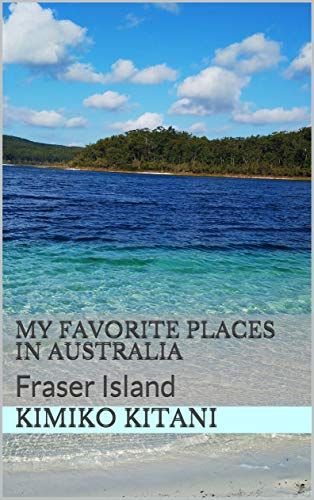 My Favorite Places in Australia: Fraser Island (English Edition)