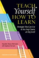 Teach Yourself How to Learn: Strategies You Can Use to Ace Any Course at Any Level 1620367572 Book Cover