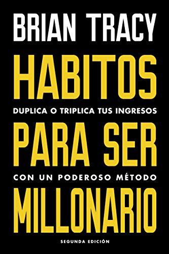 Hábitos para ser millonario: Duplica o triplica tus ingresos con un poderoso método