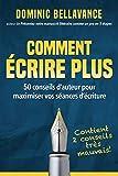 Comment écrire plus - 50 conseils d'auteur pour maximiser vos séances d'écriture