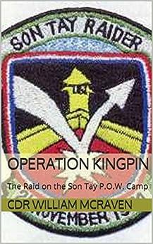 Operation KINGPIN: The Raid on the Son Tay P.O.W. Camp (English Edition) por [CDR William McRaven]