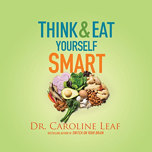 Think and Eat Yourself Smart     A Neuroscientific Approach to a Sharper Mind and Healthier Life              Written by:                                                                                                                                 Dr. Caroline Leaf                               Narrated by:                                                                                                                                 Teri Clark Linden                      Length: 7 hrs and 41 mins     3 ratings     Overall 5.0