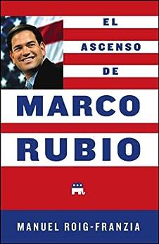 El Ascenso de Marco Rubio (Spanish Edition) by [Manuel Roig-Franzia]