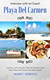 Interview with an Expat: Playa Del Carmen, Mexico: Learn About the Mayan Riviera from Real Expats!: Expatriate and Escape the Rat Race! An Expat Fever Series Book (English Edition)