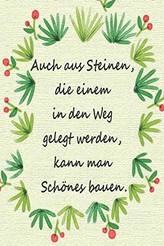 Notizbuch mit Goethe Zitat: ''Auch aus Steinen, die einem in den Weg gelegt werden, kann man Schönes bauen.'' - hochwertiges Notebook oder Tagebuch