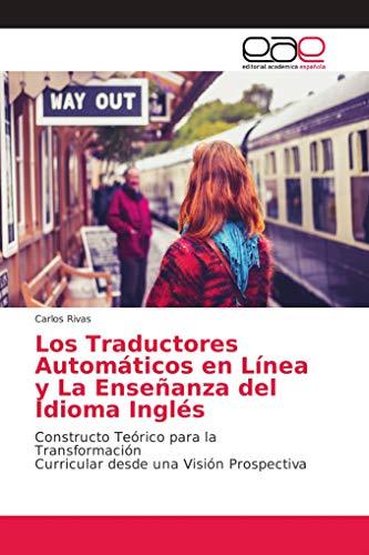 Los Traductores Automáticos en Línea y La Enseñanza del Idioma Inglés: Constructo Teórico para la Transformación Curricular desde una Visión Prospectiva