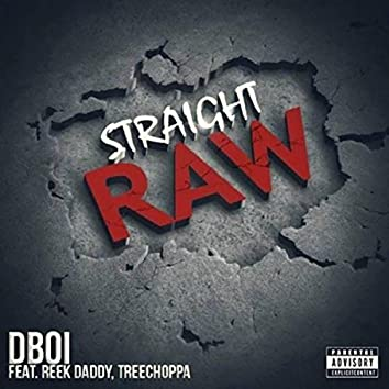 Straight Raw (feat. Reek Daddy & Treechoppa)