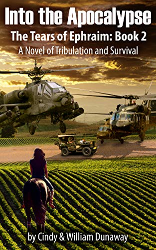 Into the Apocalypse: A Novel of Surviving and Tribulation (The Tears of Ephraim Book 2) by [Cindy Dunaway, William Dunaway]