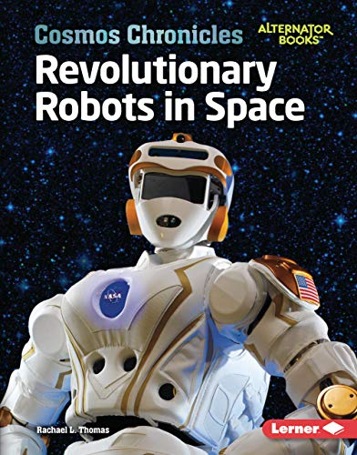 Revolutionary Robots in Space (Cosmos Chronicles (Alternator Books  )) (English Edition)
