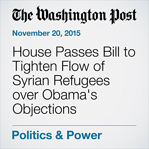 『House Passes Bill to Tighten Flow of Syrian Refugees over Obama's Objections』のカバーアート