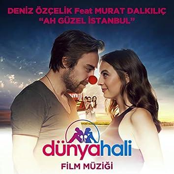 Ah Güzel İstanbul (feat. Murat Dalkılıç) [Dünya Hali Orijinal Film Müziği]