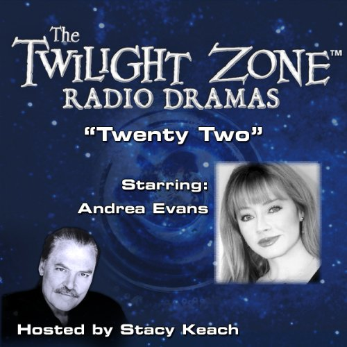 Twenty Two     The Twilight Zone Radio Dramas              By:                                                                                                                                 Bennett Cerf,                                                                                        Rod Serling                               Narrated by:                                                                                                                                 Stacy Keach,                                                                                        Andrea Evans                      Length: 38 mins     Not rated yet     Overall 0.0