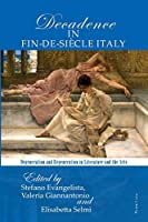 The Poetics of Decadence in Fin-de-Siècle Italy: Degeneration and Regeneration in Literature and the Arts