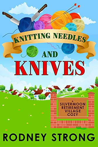 Knitting Needles and Knives (Silvermoon Retirement Village Cozy Book 3) by [Rodney Strong]