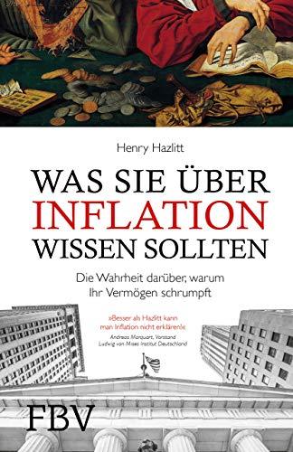 Was Sie über Inflation wissen sollten: Die Wahrheit darüber, warum Ihr Vermögen schrumpft
