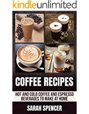 Coffee Recipes: Hot and Cold Coffee and Espresso Beverages to Make at Home