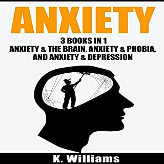 Anxiety: 3 Books in 1     Anxiety and the Brain, Anxiety and Phobia, & Anxiety and Depression              By:                                                                                                                                 K. Williams                               Narrated by:                                                                                                                                 Michael Hatak                      Length: 3 hrs and 8 mins     31 ratings     Overall 4.9