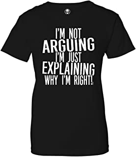 I'm Not Arguing Just Explaining Why I'm Right! Womens T-Shirt