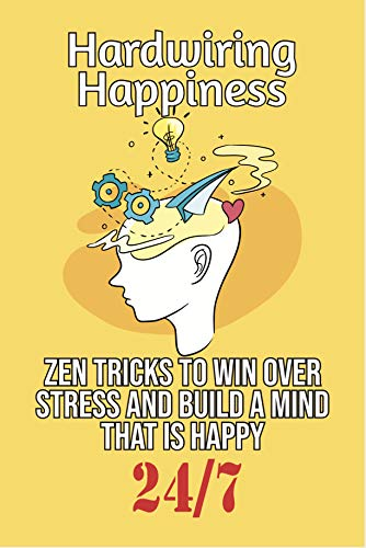 Hardwiring Happiness: Zen Tricks to win over stress and build a mind that is happy 24*7 (English Edition)