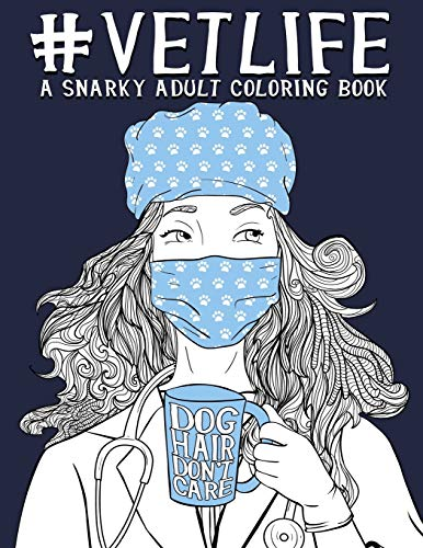 Vet Life: A Snarky Adult Coloring Book