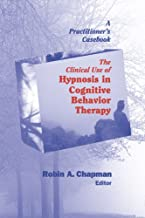 The Clinical Use of Hypnosis in Cognitive Behavior Therapy: A Practitioner's Casebook (English Edition)
