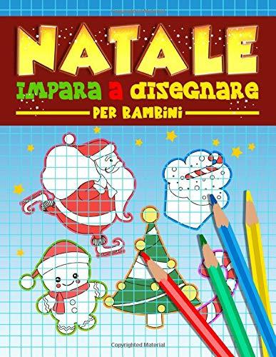 Natale: Impara a disegnare per bambini: Un divertente libro delle attività con 35 semplici illustrazioni con guide passo a passo