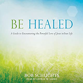 Be Healed     A Guide to Encountering the Powerful Love of Jesus in Your Life              By:                                                                                                                                 Bob Schuchts                               Narrated by:                                                                                                                                 George W. Sarris                      Length: 7 hrs and 6 mins     Not rated yet     Overall 0.0
