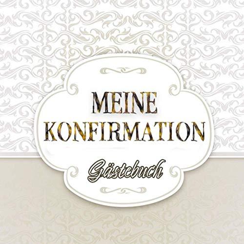 MEINE KONFIRMATION Gästebuch: Erinnerungsbuch zum Eintragen von Glückwünschen || Geschenk zur Konfirmation