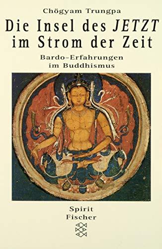 Die Insel des Jetzt im Strom der Zeit. Bardo-Erfahrungen im Buddhismus