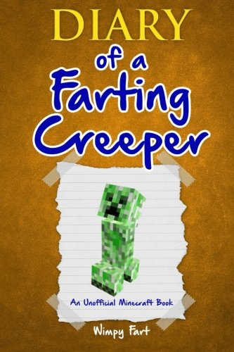 Diary of a Farting Creeper: Book 1: Why Does the Creeper Fart When He Should Explode? (Volume 1)