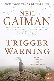 Trigger Warning: Short Fictions and Disturbances by [Neil Gaiman]