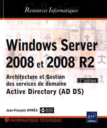 Windows Server 2008 et 2008 R2 - Architecture et Gestion des services de domaine Active Directory (AD DS) - [2ième édition]