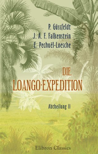 Die Loango-Expedition, ausgesandt von der Deutschen Gesellschaft zur Erforschung Aequatorial-Africas. 1873-1876, Abtheilung II
