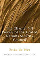The Chapter VII Powers of the United Nations Security Council (Studies in International Law)