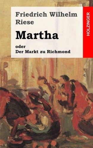 Martha oder Der Markt zu Richmond: Romantisch-Komische Oper in vier Aufzügen