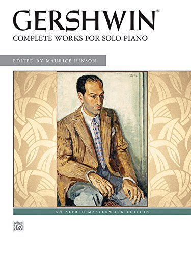 George Gershwin -- Complete Works for Solo Piano (Alfred Masterwork Edition) Complete Works Music Book