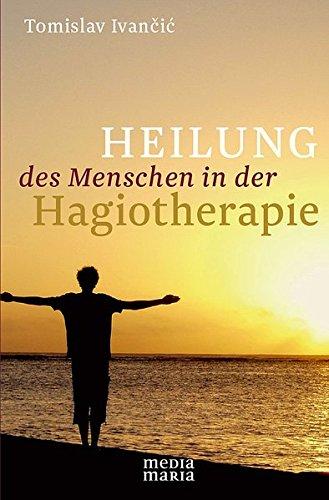 Heilung des Menschen in der Hagiotherapie