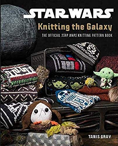 Star Wars Knitting the Galaxy: The Official Star Wars Knitting Pattern Book