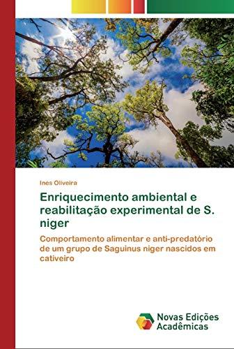 Enriquecimento ambiental e reabilitação experimental de S. niger: Comportamento alimentar e anti-predatório de um grupo de Saguinus niger nascidos em cativeiro