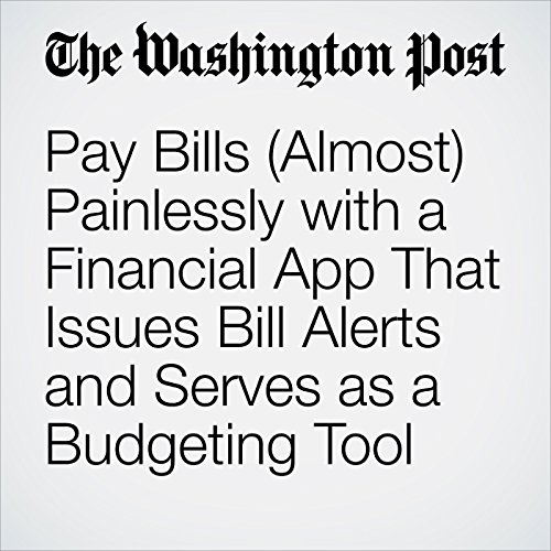 Pay Bills (Almost) Painlessly with a Financial App That Issues Bill Alerts and Serves as a Budgeting Tool audiobook cover art
