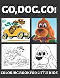 GO,DOG.GO! COLORING BOOK FOR LITTLE KIDS: Coloring book combines the famous Netflix Series and GO DOG GO the children's book.(45 drawing 8,5x11 inches)