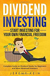 Dividend Investing: Start Investing for Your Own Financial Freedom. Complete Guide on Dividend Stocks for Beginners and Mo...