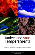 Understand Your Temperament! A Guide to the Four Temperaments : Choleric, Sanguine, Phlegmatic, Melancholic