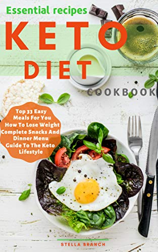 Essential Recipes Keto Diet Cookbook Top 33 Easy Meals For You How To Lose Weight Complete Snacks And Dinner Menu Guide To The Keto Lifestyle Lifestyle Of Keto Kindle Edition By