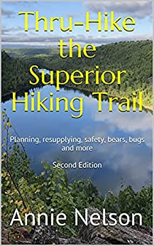 Thru-Hike the Superior Hiking Trail: Planning, resupplying, safety, bears, bugs and more by [Annie Nelson]