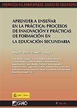 Aprender a enseñar en la práctica:procesos de innovación y prácticas de formación en la educación se (FORMACION PROFESORADO-E.SECUN. nº 14) (Spanish Edition)