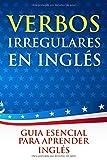 Verbos Irregulares en Inglés: Guía Esencial para Aprender Inglés | Libro de Ingles para Principiantes | Guía de inglés para latinos | Aprende Inglés muy Rápido