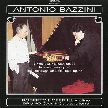Bazzini:6 Morceaux lyriques, Op. 35 - 3 Morceaux caractéristiques, Op. 45 - 3 Morceaux, Op. 46