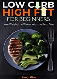 Low Carb High Fat for Beginners: Lose Weight in 4 Weeks with the Keto Diet