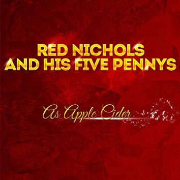 Red Nichols & His Five Pennies - As Apple Cider